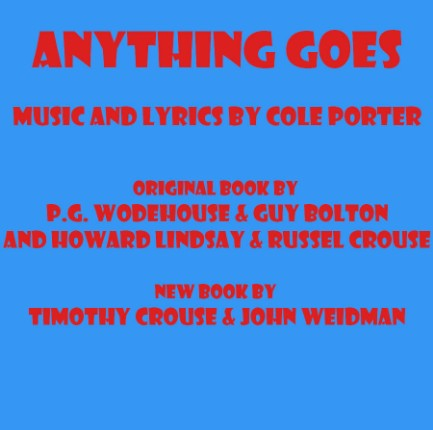 ANYTHING GOES Music and Lyrics by Cole Porter Original Book by P.G. Wodehouse & Guy Bolton and Howard Lindsay & Russel Crouse New Book by Timothy Crouse & John Weidman